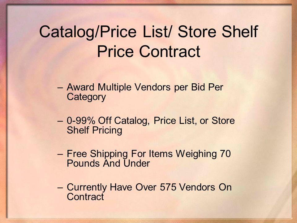 Catalog/Price List/ Store Shelf Price Contract –Award Multiple Vendors per Bid Per Category –0-99% Off Catalog, Price List, or Store Shelf Pricing –Fr