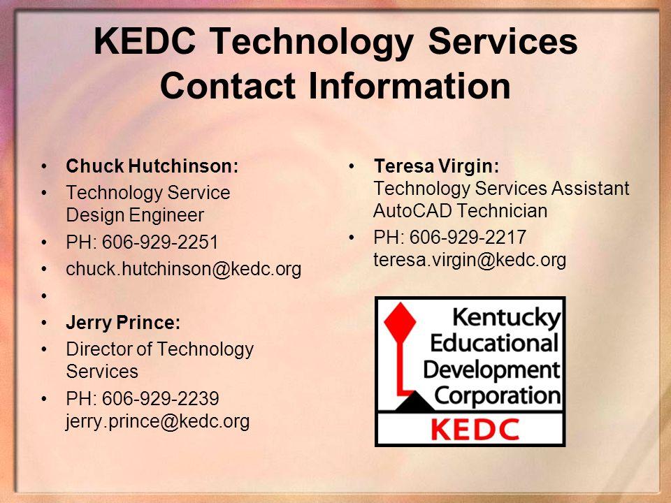 KEDC Technology Services Contact Information Chuck Hutchinson: Technology Service Design Engineer PH: 606-929-2251 chuck.hutchinson@kedc.org Jerry Pri