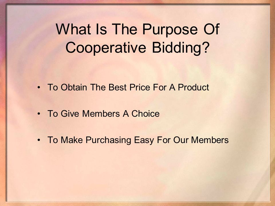 What Is The Purpose Of Cooperative Bidding? To Obtain The Best Price For A Product To Give Members A Choice To Make Purchasing Easy For Our Members