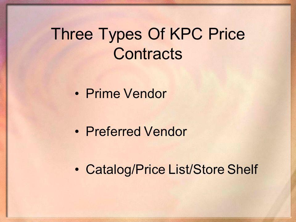 Three Types Of KPC Price Contracts Prime Vendor Preferred Vendor Catalog/Price List/Store Shelf