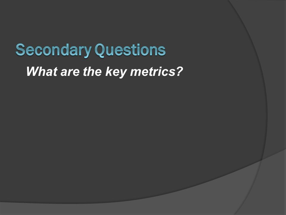 What are the key metrics?