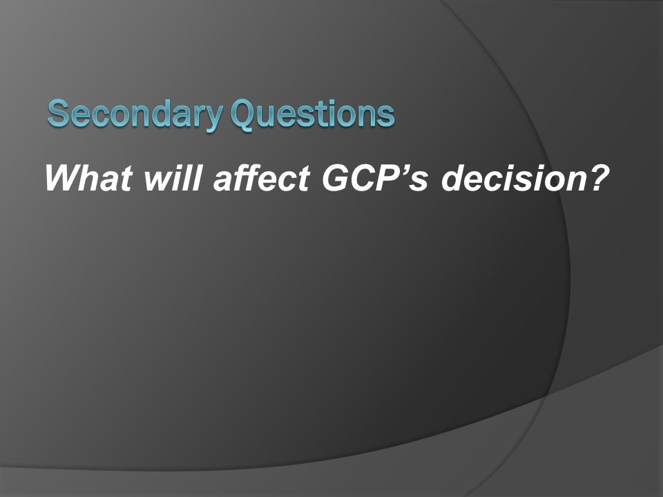 What will affect GCPs decision?