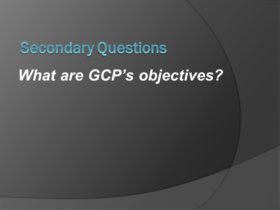 What are GCPs objectives?