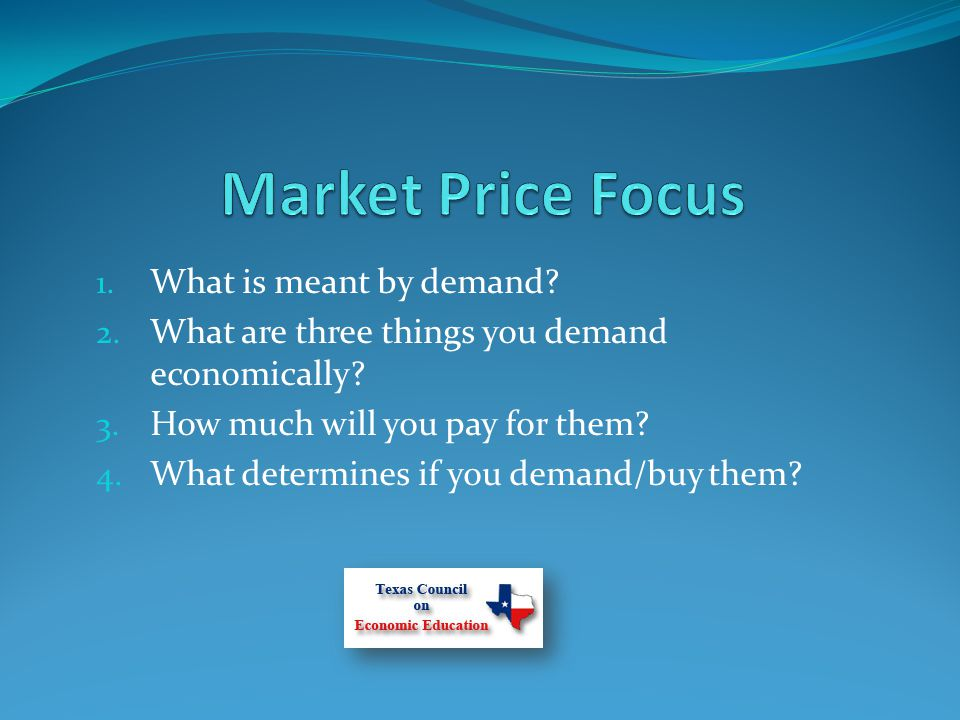 1. What is meant by demand. 2. What are three things you demand economically.