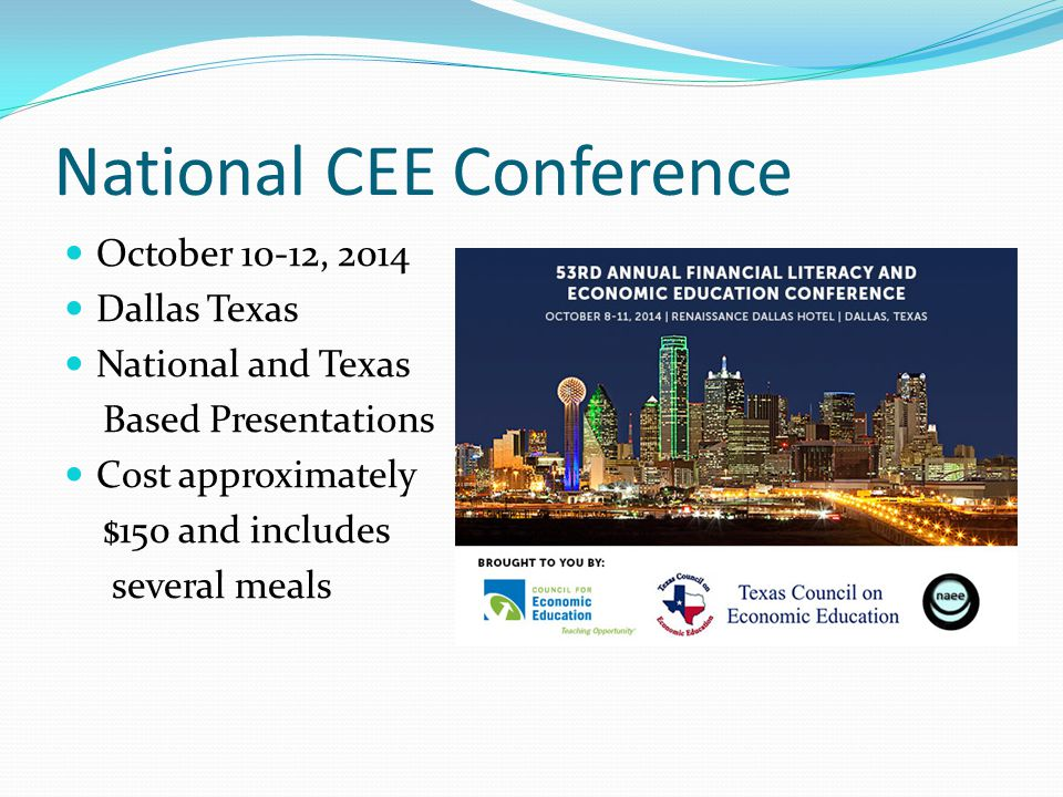 National CEE Conference October 10-12, 2014 Dallas Texas National and Texas Based Presentations Cost approximately $150 and includes several meals