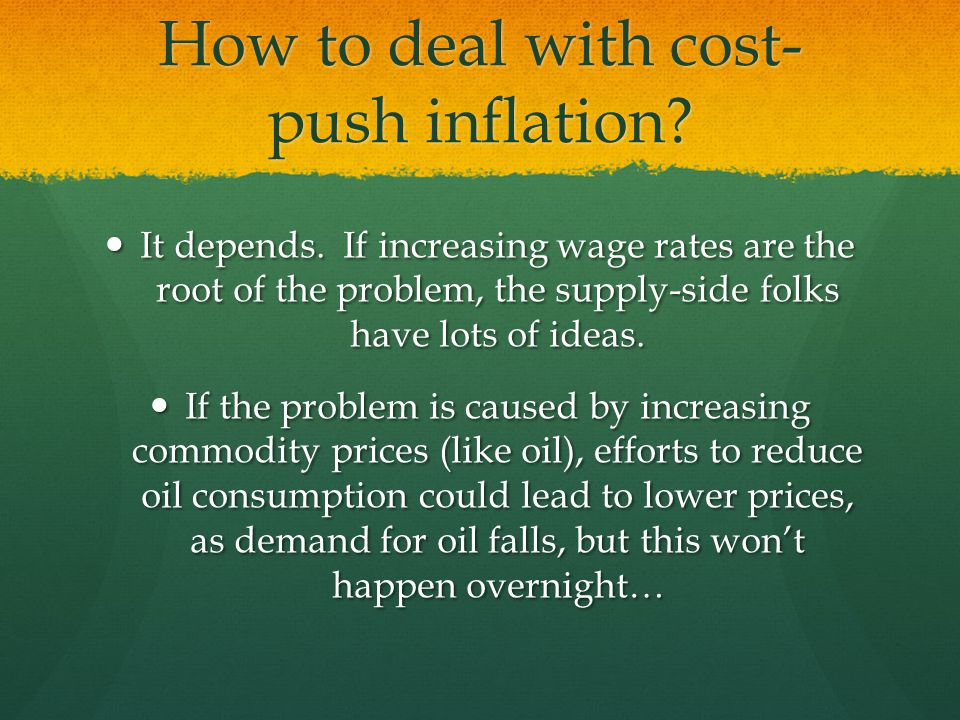 How to deal with cost- push inflation.It depends.