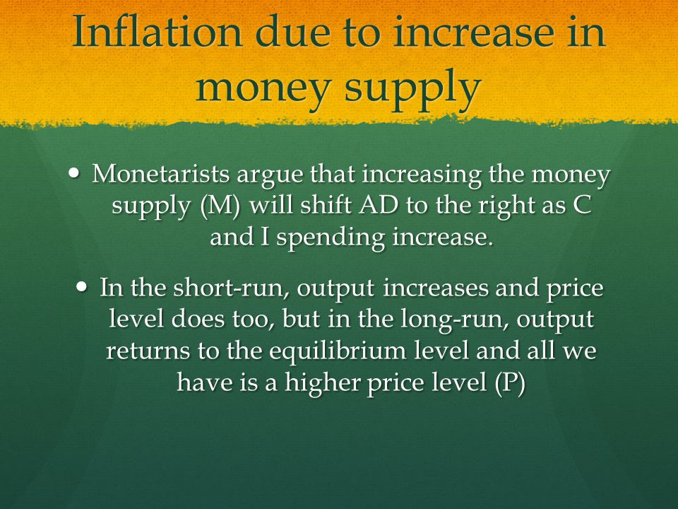 Monetarists argue that increasing the money supply (M) will shift AD to the right as C and I spending increase.