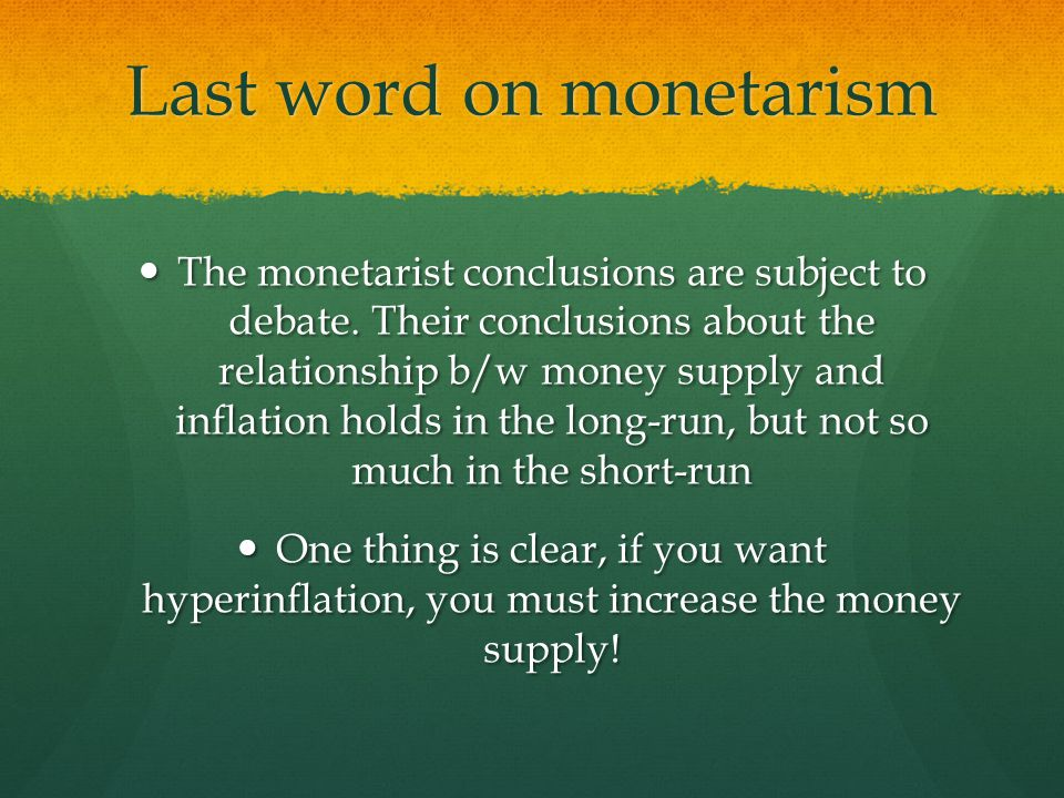Last word on monetarism The monetarist conclusions are subject to debate.