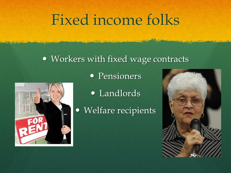 Fixed income folks Workers with fixed wage contracts Workers with fixed wage contracts Pensioners Pensioners Landlords Landlords Welfare recipients Welfare recipients