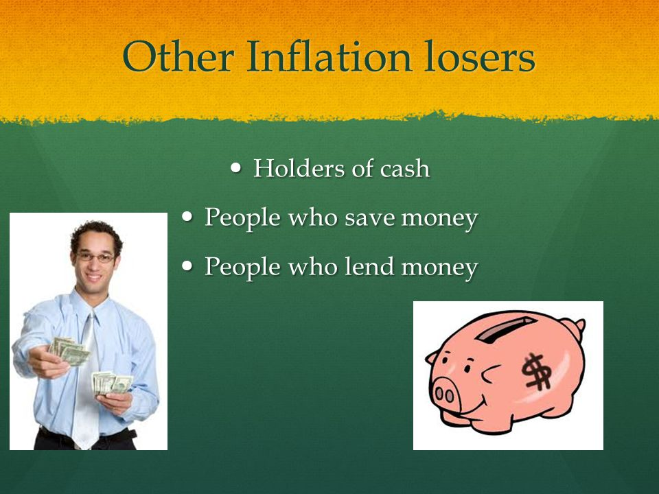 Other Inflation losers Holders of cash Holders of cash People who save money People who save money People who lend money People who lend money