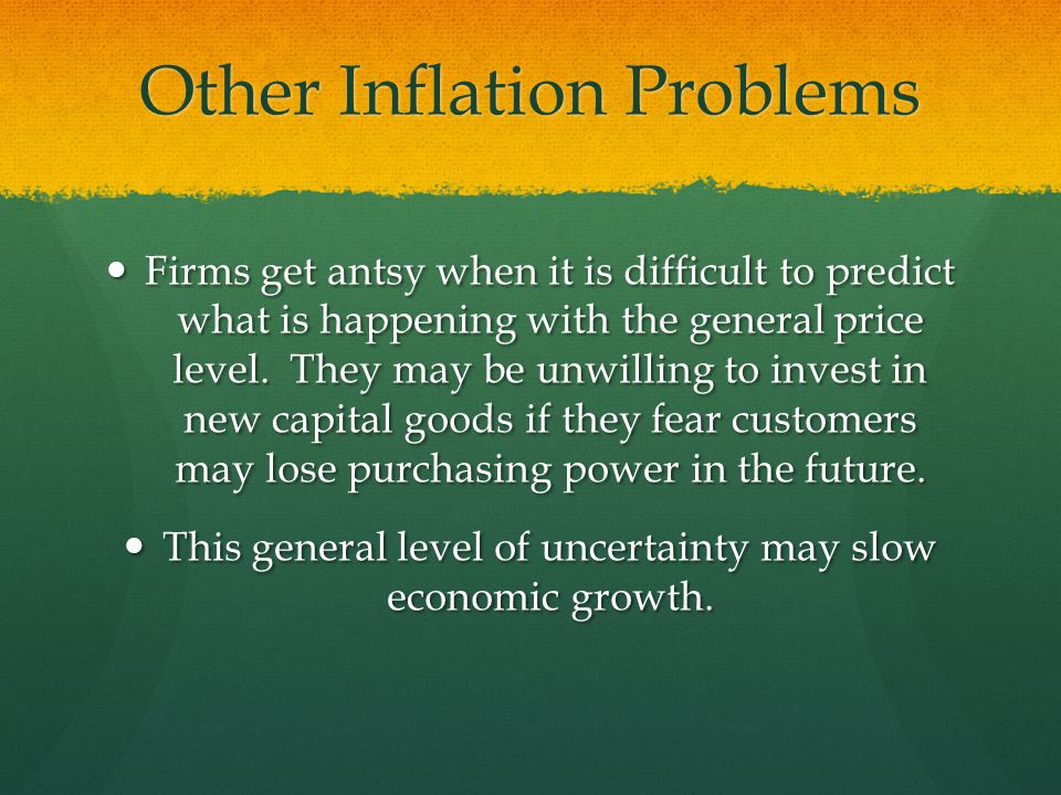 Other Inflation Problems Firms get antsy when it is difficult to predict what is happening with the general price level.