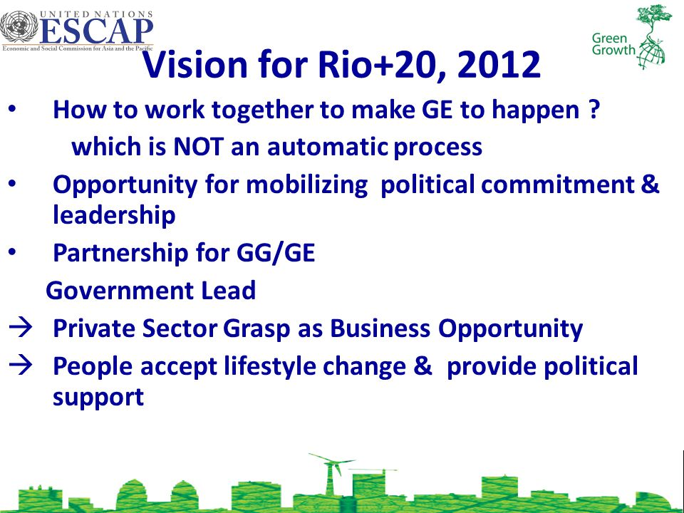 Vision for Rio+20, 2012 How to work together to make GE to happen .
