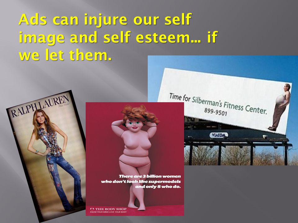 Ads can injure our self image and self esteem... if we let them.