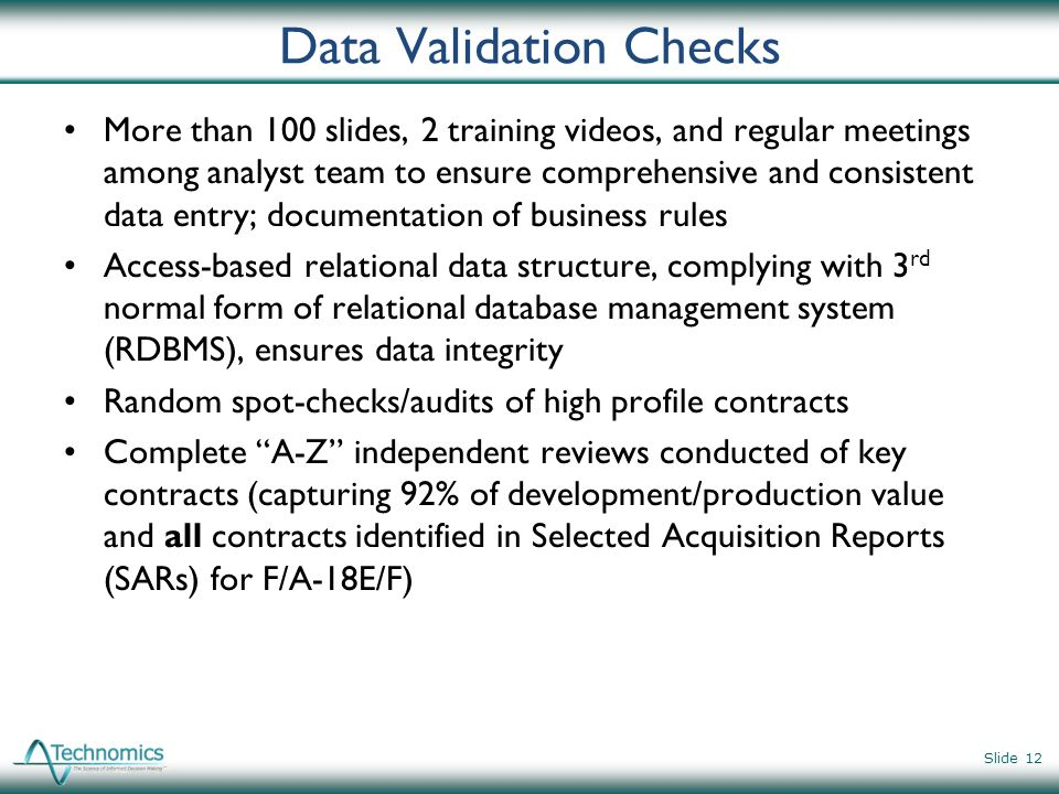 Data Validation Checks More than 100 slides, 2 training videos, and regular meetings among analyst team to ensure comprehensive and consistent data en