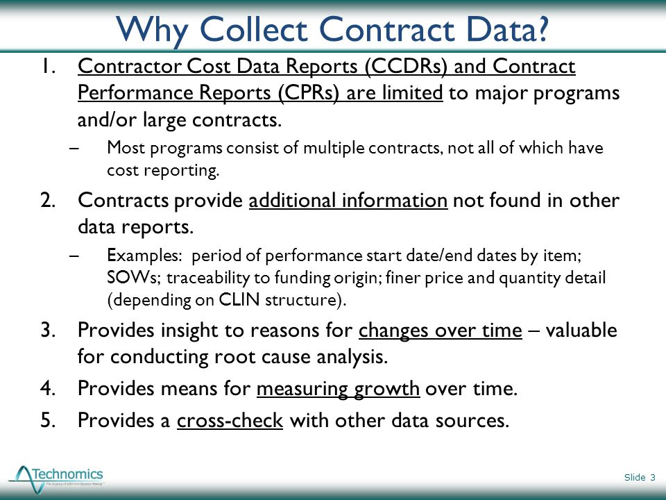 Data – Quality of Data Types Actuals for completed programs/contracts are better than Estimates at Complete (EACs) for contracts greater than 90% complete are better than Contract line item prices from Schedule [sic] B are better than Historical budget data Slide 4 Source: SCEA CEBoK, Unit II - Module 4, Data Collection and Normalization