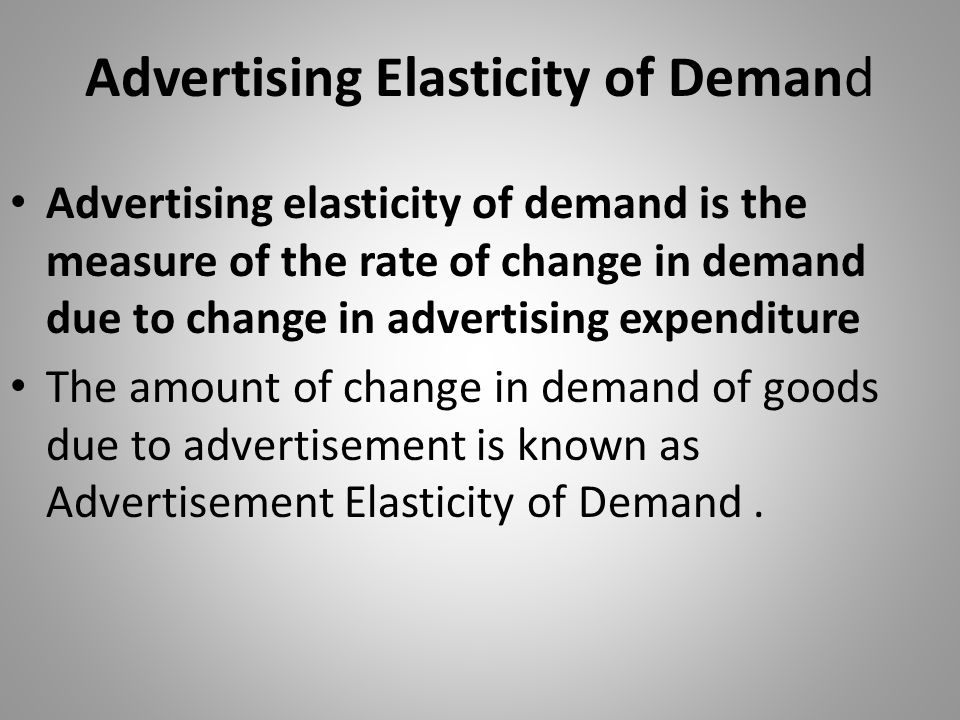 Advertising Elasticity of Demand Advertising elasticity of demand is the measure of the rate of change in demand due to change in advertising expendit