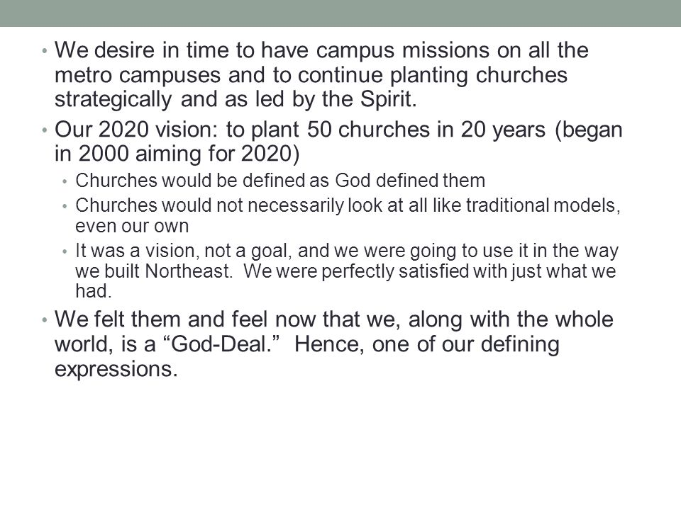 We desire in time to have campus missions on all the metro campuses and to continue planting churches strategically and as led by the Spirit.