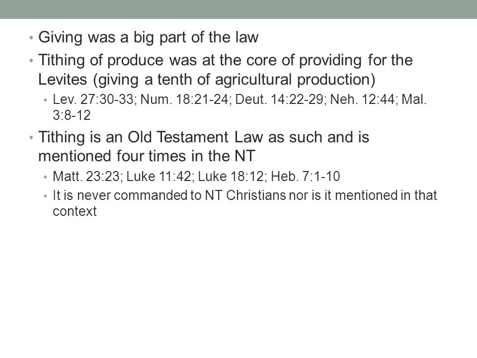 Giving was a big part of the law Tithing of produce was at the core of providing for the Levites (giving a tenth of agricultural production) Lev.
