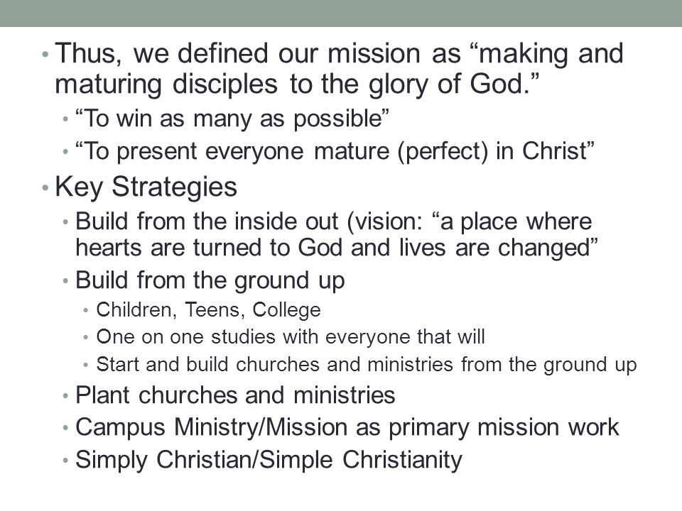 Thus, we defined our mission as making and maturing disciples to the glory of God.