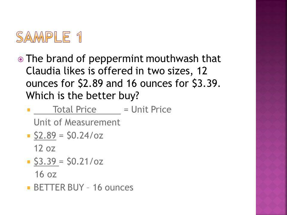 The brand of peppermint mouthwash that Claudia likes is offered in two sizes, 12 ounces for $2.89 and 16 ounces for $3.39.
