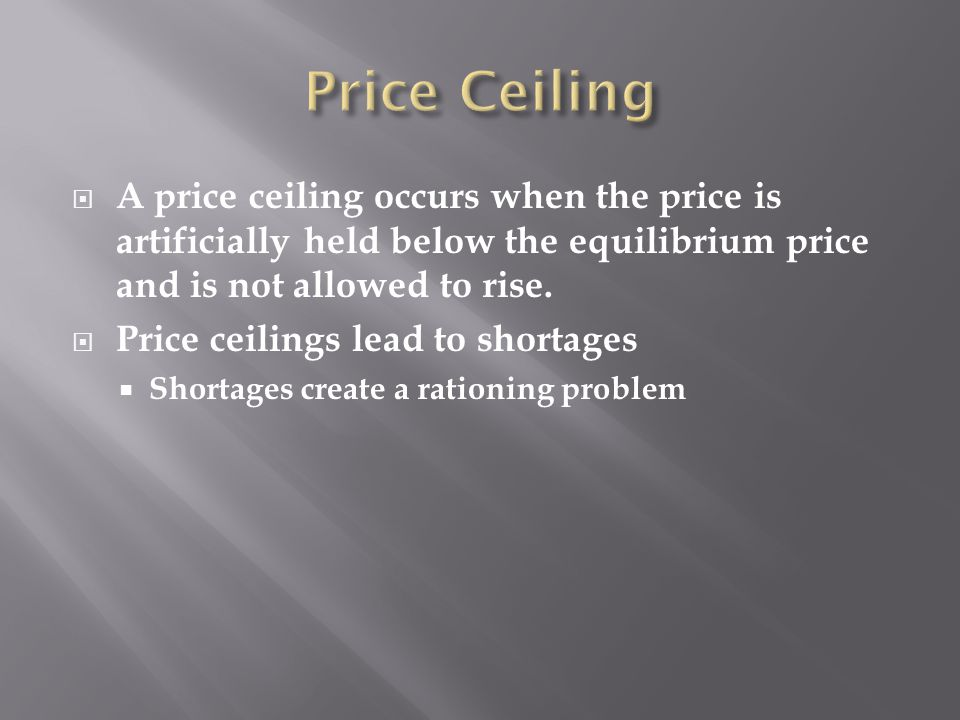 A price ceiling occurs when the price is artificially held below the equilibrium price and is not allowed to rise.