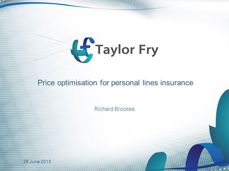 © Taylor Fry Pty Ltd 2 Price optimisation Basic principle How do we calculate profit.