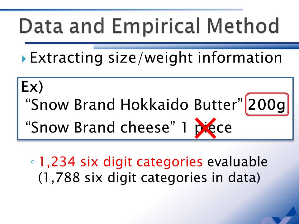 Extracting size/weight information 1,234 six digit categories evaluable (1,788 six digit categories in data) Ex) Snow Brand Hokkaido Butter 200g Snow Brand cheese 1 piece Ex) Snow Brand Hokkaido Butter 200g Snow Brand cheese 1 piece
