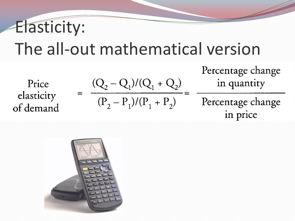 Elasticity: The all-out mathematical version