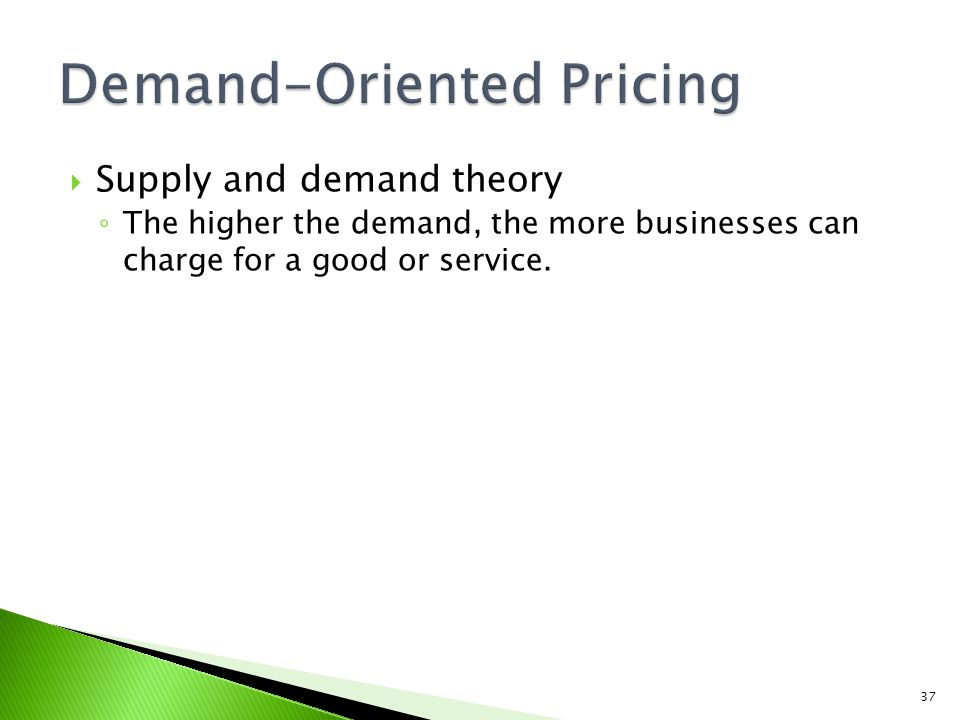 Supply and demand theory The higher the demand, the more businesses can charge for a good or service.