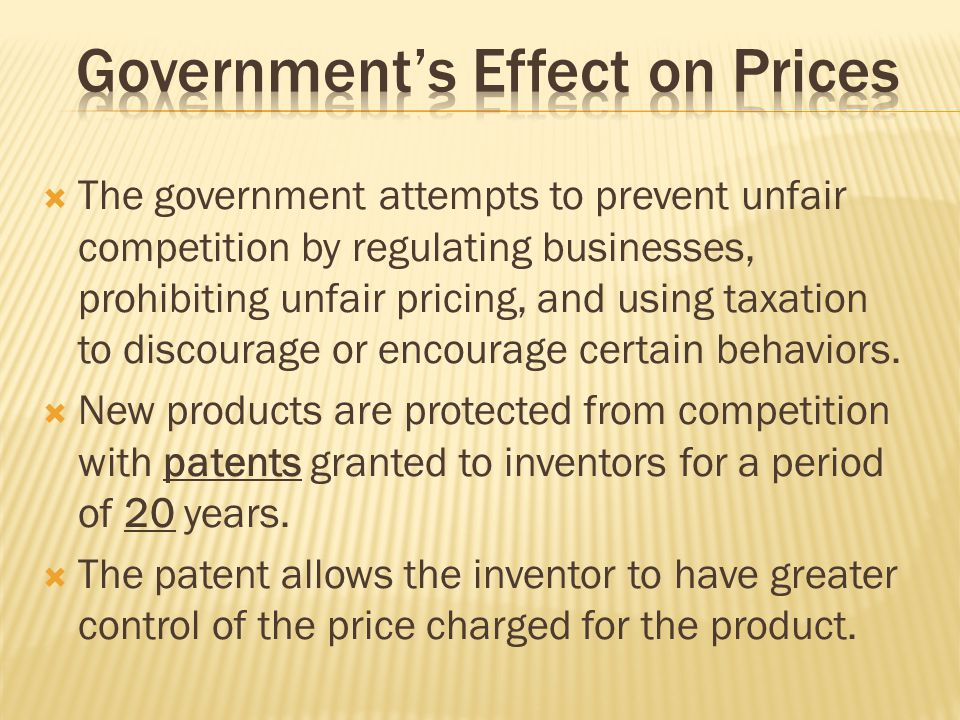 The government attempts to prevent unfair competition by regulating businesses, prohibiting unfair pricing, and using taxation to discourage or encour