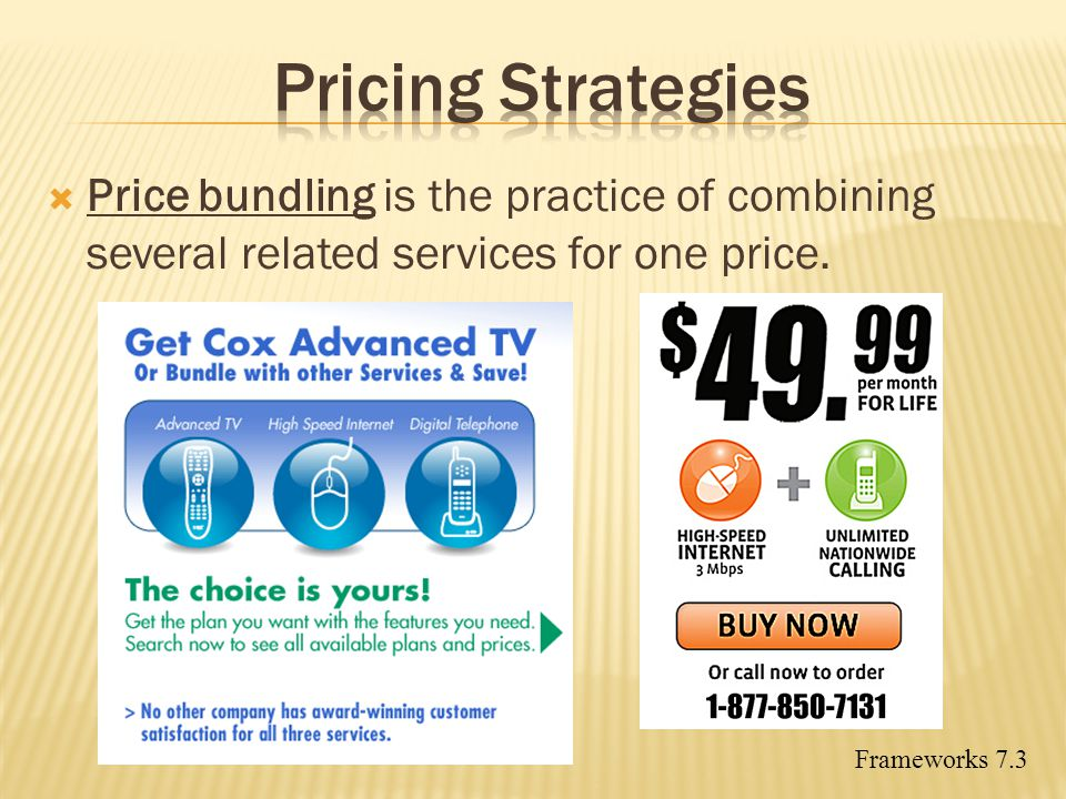 Price bundling is the practice of combining several related services for one price. Frameworks 7.3