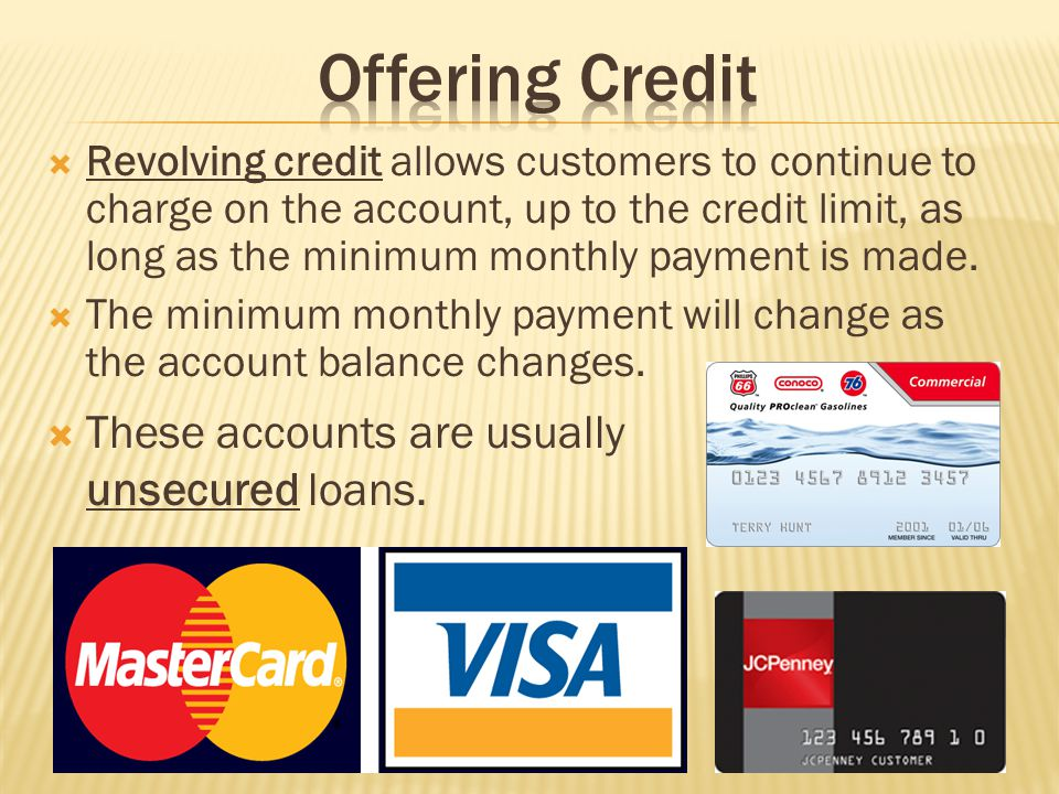 Revolving credit allows customers to continue to charge on the account, up to the credit limit, as long as the minimum monthly payment is made. The mi