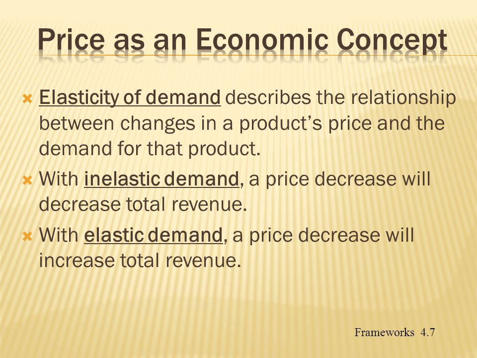 Elasticity of demand describes the relationship between changes in a products price and the demand for that product. With inelastic demand, a price de