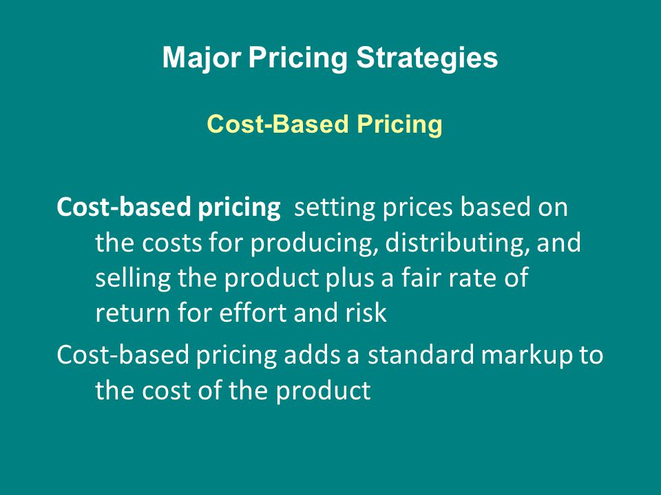 Major Pricing Strategies Cost-based pricing setting prices based on the costs for producing, distributing, and selling the product plus a fair rate of