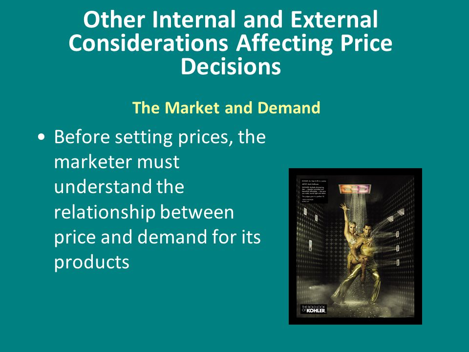 Other Internal and External Considerations Affecting Price Decisions Before setting prices, the marketer must understand the relationship between pric