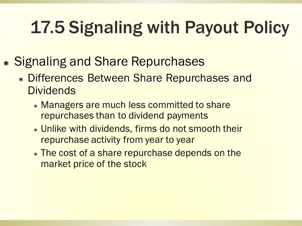 17.5 Signaling with Payout Policy Signaling and Share Repurchases Differences Between Share Repurchases and Dividends Managers are much less committed