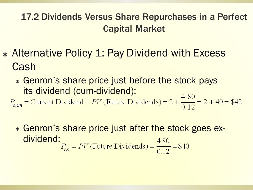 17.2 Dividends Versus Share Repurchases in a Perfect Capital Market Alternative Policy 1: Pay Dividend with Excess Cash Genrons share price just befor