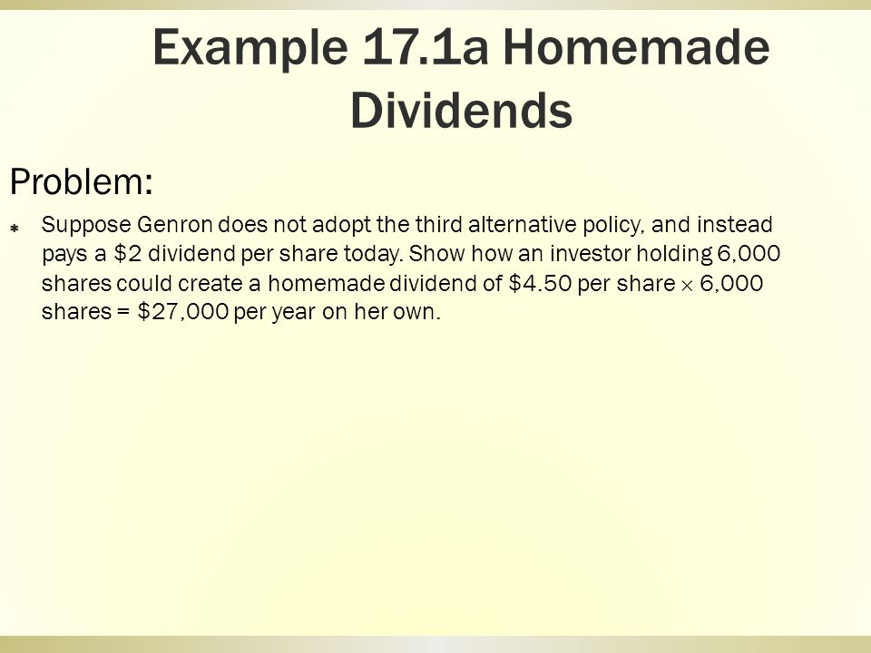 Example 17.1a Homemade Dividends Problem: Suppose Genron does not adopt the third alternative policy, and instead pays a $2 dividend per share today.
