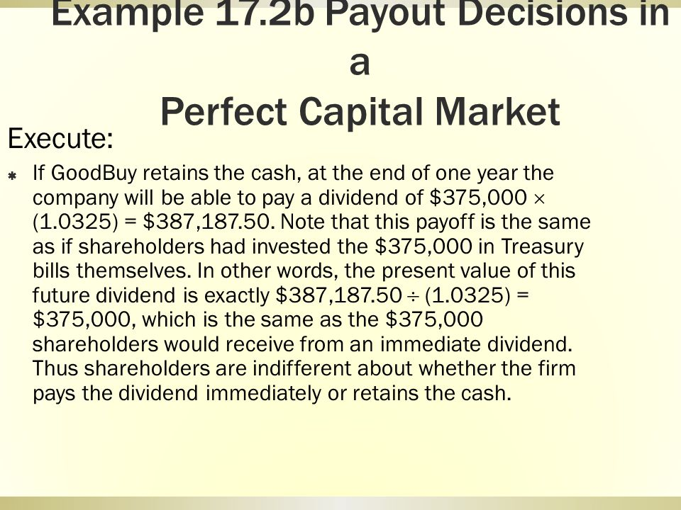Example 17.2b Payout Decisions in a Perfect Capital Market Execute: If GoodBuy retains the cash, at the end of one year the company will be able to pa