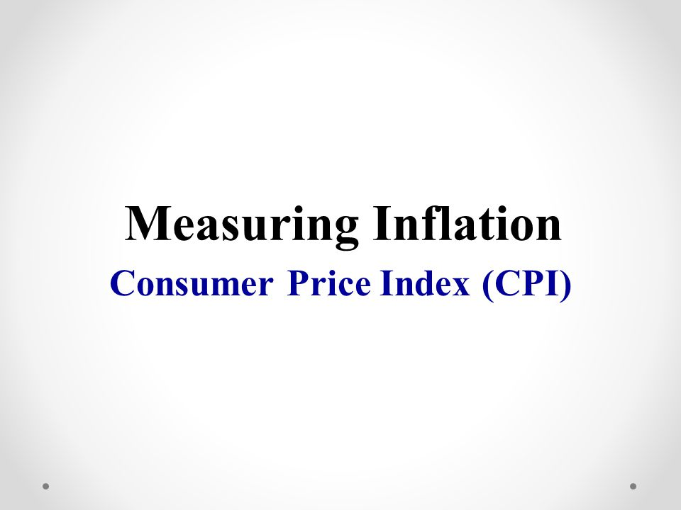 = Price of market basket in base year x 100 CPI Price of market basket Consumer Price Index (CPI) The most commonly used measurement inflation for consumers is the Consumer Price Index Here is how it works: The base year is given an index of 100 To compare, each year is given an index # as well 1997 Market Basket: Movie is $6 & Pizza is $14 Total = $20 (Index of Base Year = 100) 2009 Market Basket: Movie is $8 & Pizza is $17 Total = $25 (Index of ) 125 This means inflation increased 25% b/w 97 & 09 Items that cost $100 in 97 cost $125 in 09