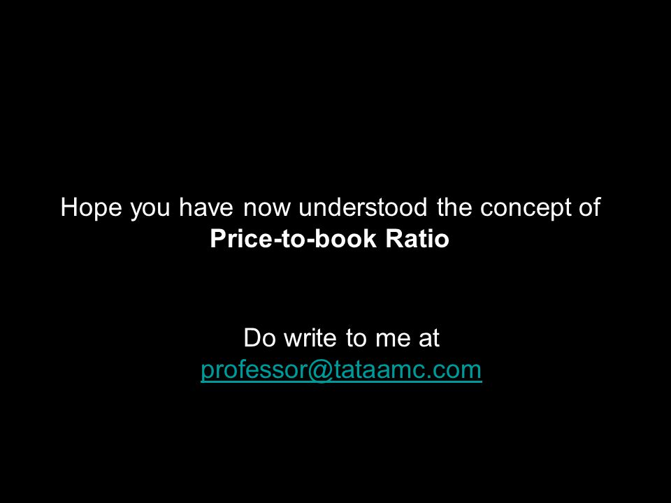 Hope you have now understood the concept of Price-to-book Ratio Do write to me at professor@tataamc.com