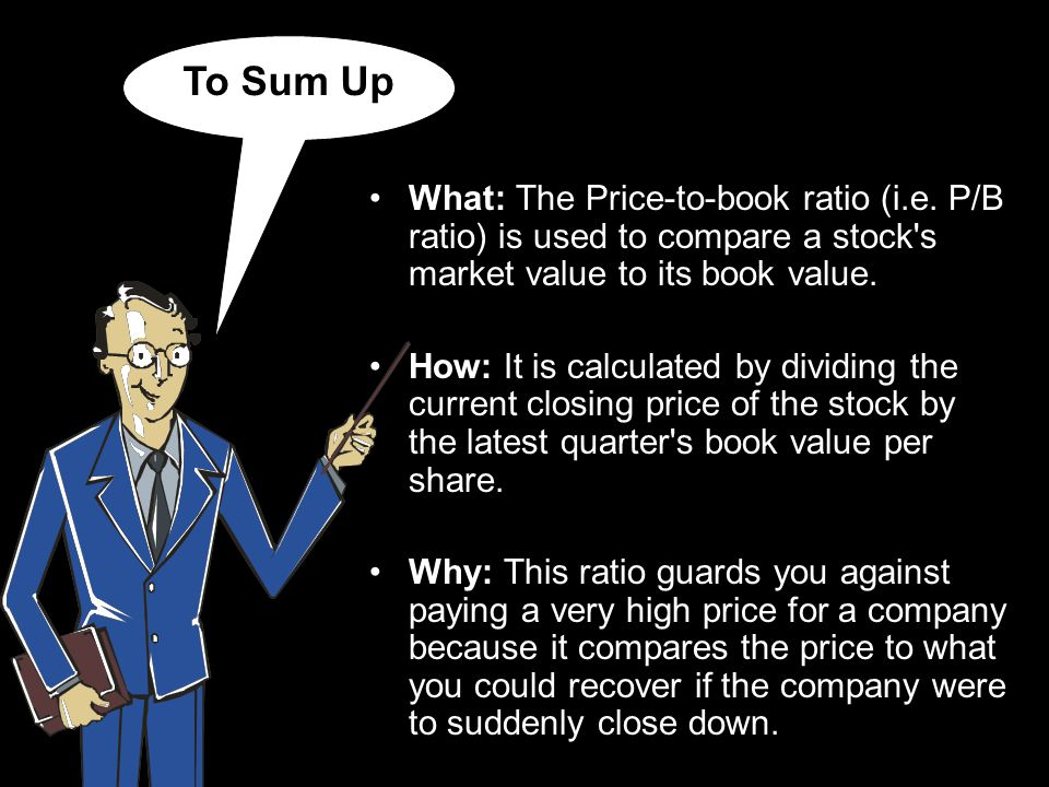 To Sum Up What: The Price-to-book ratio (i.e.