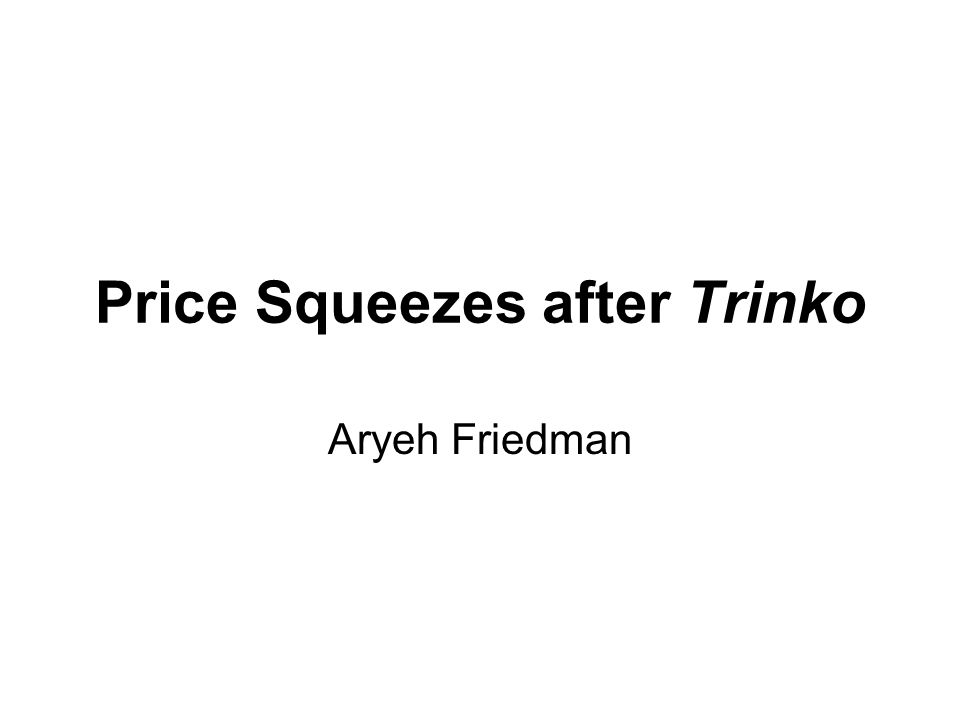 Price Squeezes after Trinko Aryeh Friedman