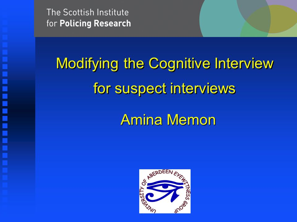 Modifying the Cognitive Interview for suspect interviews Amina Memon