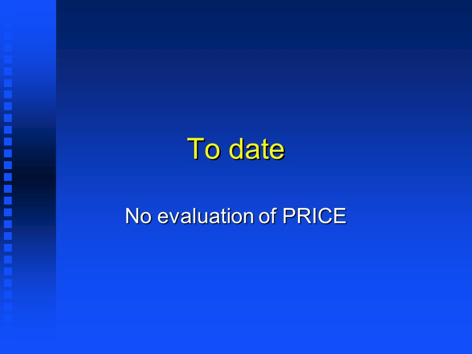 To date No evaluation of PRICE