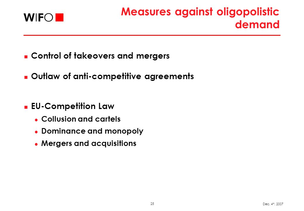 25 Dec. 4 th, 2007 Measures against oligopolistic demand Control of takeovers and mergers Outlaw of anti-competitive agreements EU-Competition Law Col