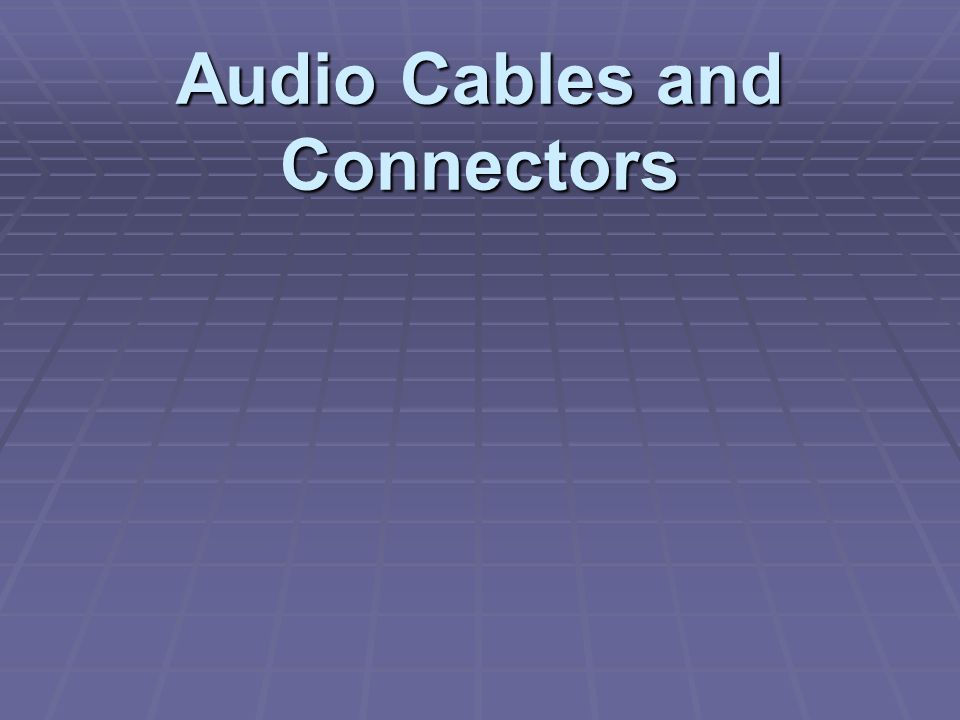 Common Audio Cables Balanced: Have two conductors and a shield or ground.