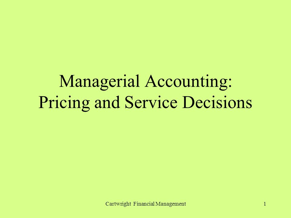 Cartwright Financial Management1 Managerial Accounting: Pricing and Service Decisions