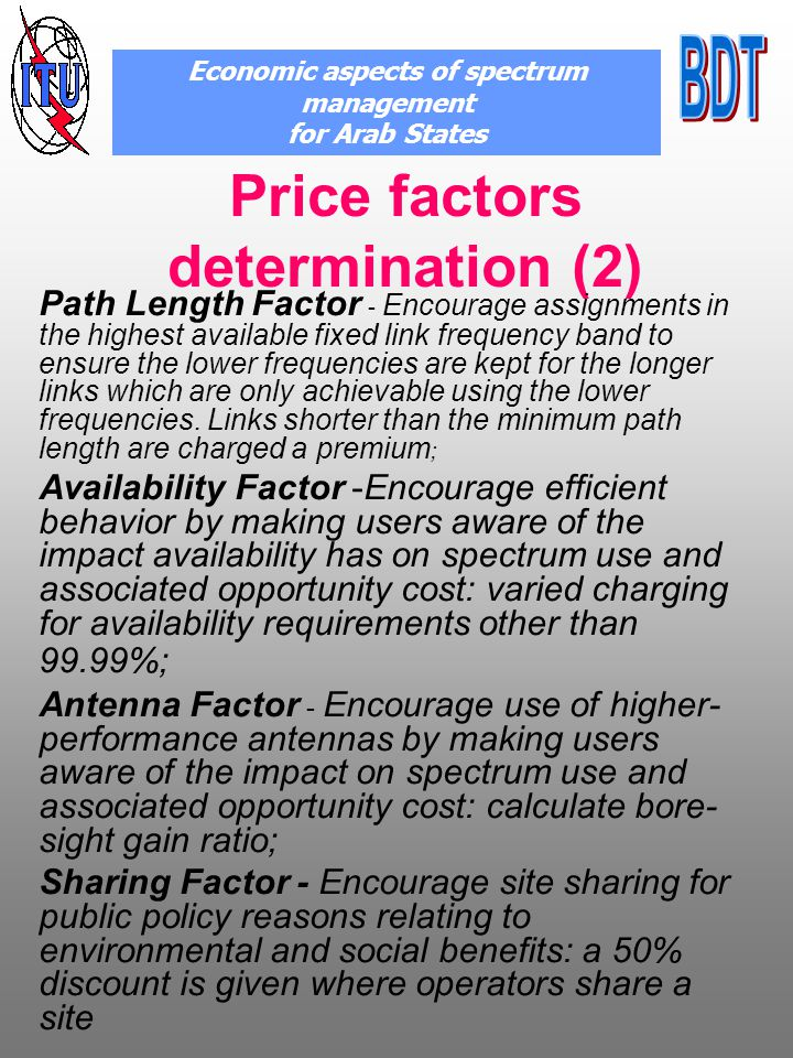 Price factors determination (2) Path Length Factor - Encourage assignments in the highest available fixed link frequency band to ensure the lower frequencies are kept for the longer links which are only achievable using the lower frequencies.