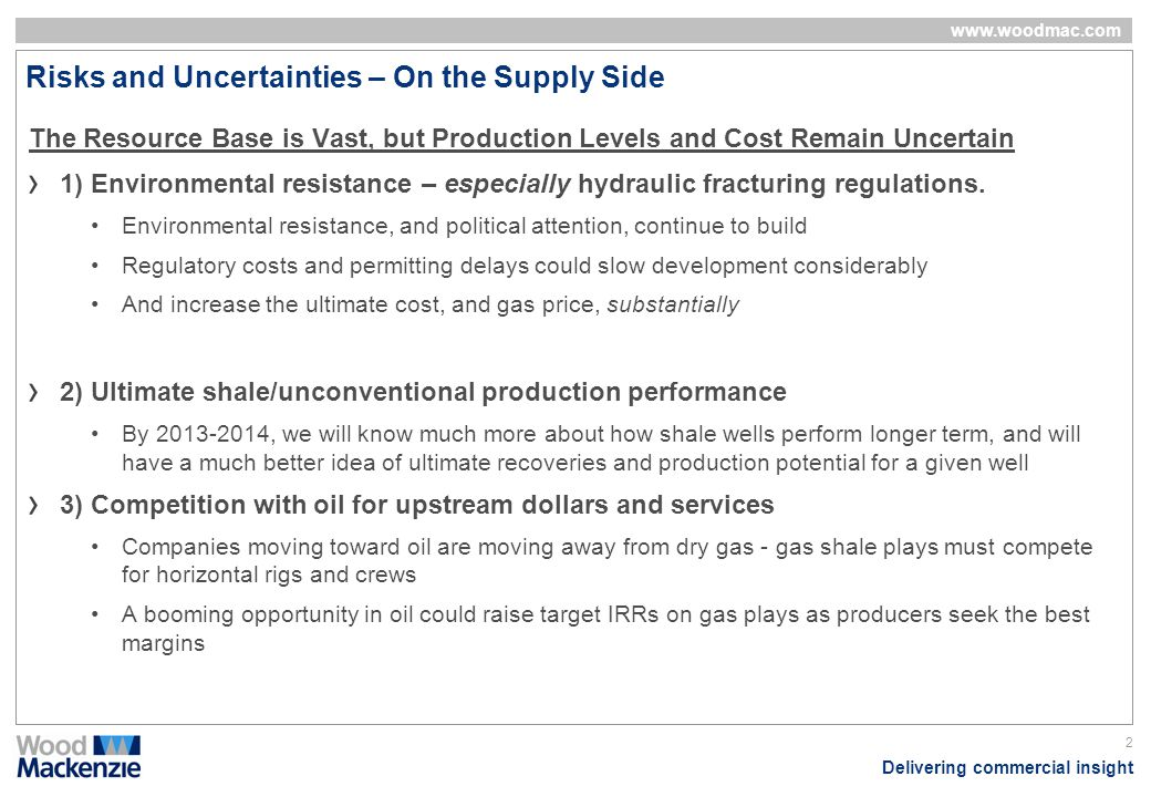 Delivering commercial insight www.woodmac.com 2 Risks and Uncertainties – On the Supply Side The Resource Base is Vast, but Production Levels and Cost